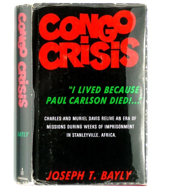 Congo Crisis: Charles & Muriel Davis Relive an Era of Missions During Weeks of Imprisonment in Stanleyville, Africa 1966 Joseph Bayly 1st Ed