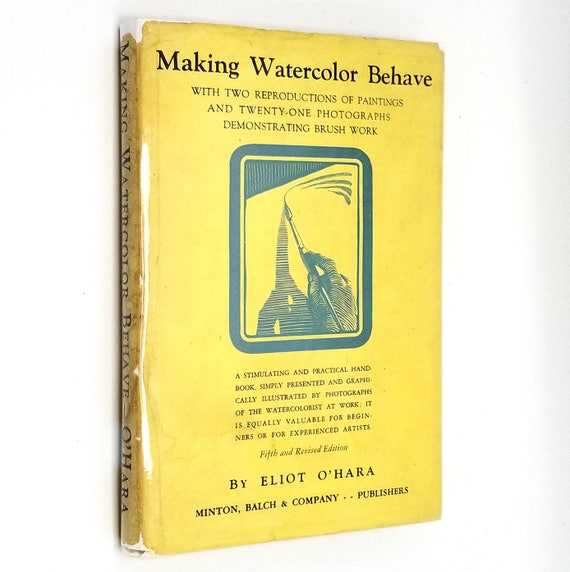 Making Watercolor Behave by Eliot O'Hara 1932 Hardcover HC w/ Dust Jacket - Minton Balch - Painting, Brush Work Instruction