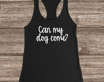 Dog Lover Women's Racerback Tank - Can My Dog Come - Workout Tank Tops - Exersize Tanks - Everyday Tanks - Racerback Women's Tanks