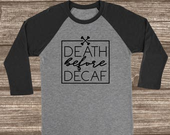 Death Before Decaf 3/4 Sleeve T-Shirt - Coffee Shirts - Mom Shirt - Gift for Mom - Tired - Coffee Lover