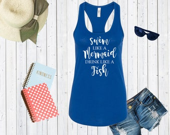 Swim like a Mermaid Drink like a Fish Tank Top. Custom Tanks. Funny Shirts.