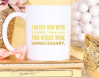 I Never Run With Scissors.  Those Last Two Words Unnecessary - Funny Ceramic Coffee Mug - Statement Design - Gym Rat - Funny Mug