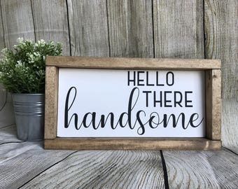 Hello There Handsome   Wood Sign | Farmhouse Decor | Rustic Decor |  Handmade | Farmhouse
