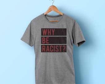 why be racist shirt black lives matters shirt anti racism civil rights shirt
