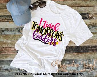 I Teach Tomorrow's Leaders Shirt - Teacher Shirt- Unisex Shirt- Teacher Appreciation - Teacher Gift