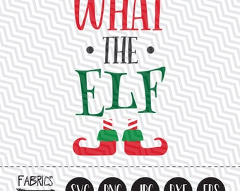 What the elf svg Christmas svg Elf svg Christmas Quote in EPS DXF SVG Cricut Silhouette Clipart Template Wall Decor Vinyl Sticker Shirt