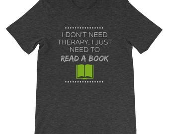 I Don't Need Therapy I Just Need to Read a Book Lover Reader Reading Librarian Teacher Short-Sleeve Unisex T-Shirt