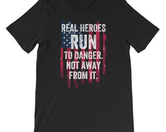 Real Heroes Run To Danger Not Away From It American Flag Veteran Military Police Officer Fireman First Responder Nurse EMT T Shirt
