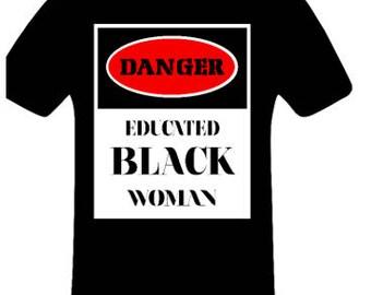 Danger Educated Black Woman shirt