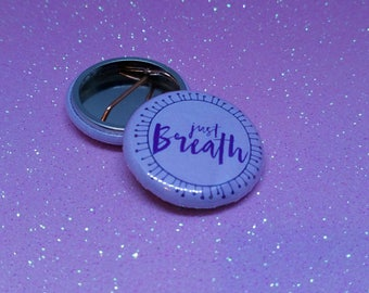 Motivational Button Badge - 'Just Breath', mental health, motivation, self love, awareness
