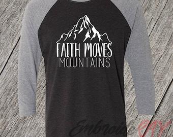 Faith Moves Mountains  Christian Shirt, Religion, Church, Gift for Mom, Easter shirt, Faith inspired shirt, Jesus