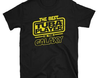 Tuba Player Shirt - The Best Tuba Player In The Galaxy -Tuba Player  Gift T-Shirt