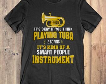 Tuba T-shirt: it's okay if you think playing Tuba is boring