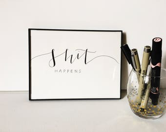 Shit Happens Quote | Calligraphy Quote | Modern Calligraphy Quote | Handlettering | Original Print | Handmade Calligraphy | Sassy Quote