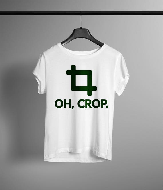 Oh Crop, Funny Tshirt with multiple variations for graphic Artists and Photoshop Slaves