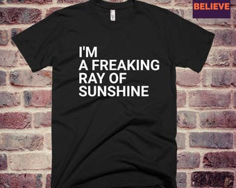 Sarcastic Tshirt, I'm a Freaking Ray of Sunshine, Ironic T-shirt, Satire shirt Sarcastic gift, Freaking shirt, Soft and comfy tees