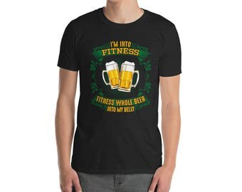 Unisex I'm Into Fitness Whole Beer Into My Belly Funny St Patrick's Day Drinking T-Shirt