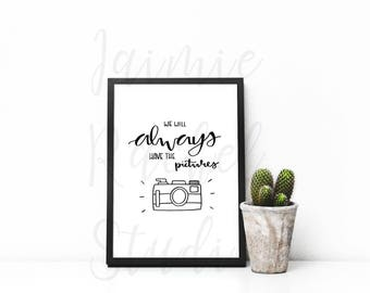 We will always have the pictures, printable art, printable quote, custom quote print