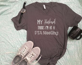 PTA Shirt, PTA meeting shirt, Funny mom shirt, Mom Shirt, Wife Shirt, mom funny t shirts, PTA meeting, gift for mom, mom gift,