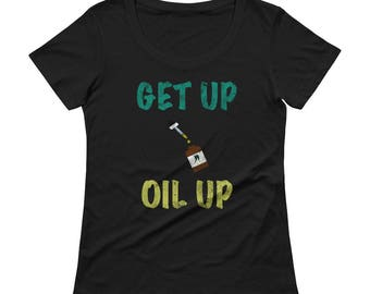 Essential Oil Get Up Oil Up Ladies' Scoopneck T-Shirt