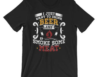 BBQ UNISEX T-Shirt I just want to drink Beer and smoke some Meat BBQ Grill Shirt