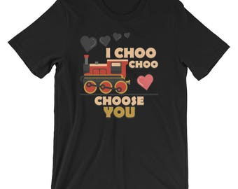 I Choo Choo Choose You Shirt Valentines Day T-Shirt UNISEX Valentines Day Gift