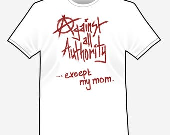 Against All Authority - Except Mom - Anarchy T-Shirt Funny