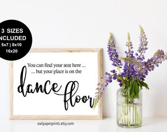 You Can Find Your Seat Here, But Your Place is On The Dance Floor Sign - PDF Printable, Wedding, Event, dancing, find your name