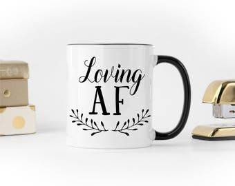 Funny Coffee Mug, Rude Coffee Mug, Loving AF Mug, Sarcastic Coffee Mug, Coffee Mug Gift, Tea Mug Gift, Coffee Gifts, Coffee Lovers Gifts