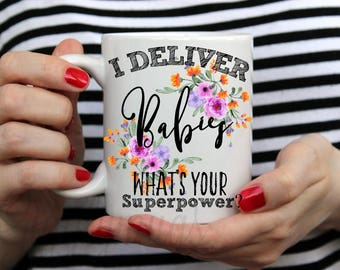 I deliver babies what's your superpower?/Baby Doctor Superpower/Dula Superpower/I deliver Babies What's Your Super Power/Mugs with sayings