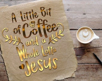 A Little Bit Of Coffee And A Whole Lotta Jesus SVG coffee files svg Vector cut files svg files for Cricut DXF EPS png jpg pdf