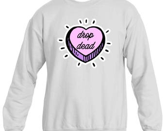 Drop Dead Candy Heart Graphic Sweatshirt, Printed Sweatshirt, Pastel Goth, Candy Heart Sweater, Women's Sweatshirt, Made to Order