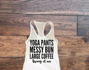 Workout Shirt, Yoga Pants Messy Bun Large Coffee Bring It On, Yoga Shirt, Coffee Shirt, Workout Tank, Fitness Shirt, Gym Time