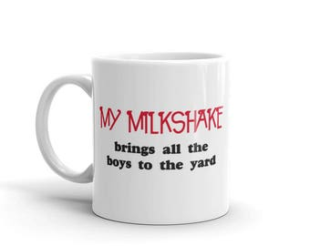 My milkshake brings all the boys to the yard music song lyrics Kelis Mug