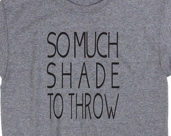 So Much Shade To Throw T Shirt Tee Gift Funny Geek Nerd Music Lyrics Rap Meme Social Media
