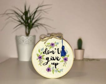 Embroidered hoop art - 'don't give up'