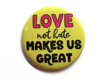 Love Not Hate Makes Us Great Pin or Magnet - Equality - Anti Racism - Human Rights - Social Justice - Political Protest Pinback Button Badge
