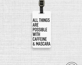 Luggage Tag All Things are Possible with Caffeine and Mascara Funny Printed Custom Info On Back  Single Tag
