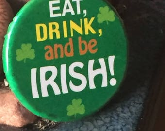 Eat, Drink, and Be Irish! Pinback Button, 1980's