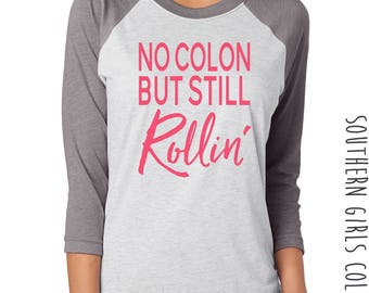 No Colon But Still Rollin Shirt - Ostomy Raglan - Graphic Design T-shirt - Typography Baseball Shirt - Southern Girls Collection Sweet Tee