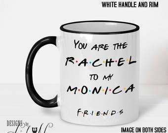 You are the Rachel to my Monica, FRIENDS TV Show Mug, Best Friends Gifts, Best Friend Birthday, Friends Fan Gift, BFF Mugs Coffee Mug MPH205