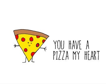 You have a PIZZA my heart,  A6 card