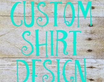 Custom Shirt Your Design or Text Here Custom Tshirt Custom