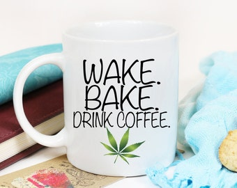Wake.Bake.Drink Coffee/Marijuana/Herb/Ganja cup/Stoner unique gift/hemp cup/420/wake and bake/Stay Lifted/Stoner/Pot Head/Weed/Canna Mug