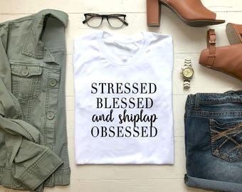 Stressed Blessed & Shiplap Obsessed UNISEX Graphic Tee | Crew Neck Tee | Fixer Upper | Demo Day | Coffee | Farmhouse | Shiplap | Obsessed