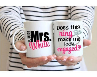 Does This Ring Make Me Look Engaged Mug, Personalized Engagement Gifts for Her, Engagement Mug, Bride to Be Cup - 11 or 15 oz.