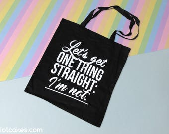 Let's Get One Thing Straight: I'm Not • Tote Bag LGBTQ*