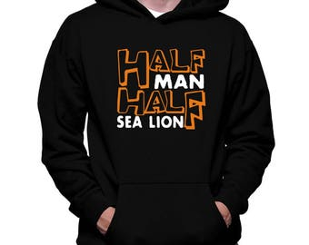 Half Man , Half Sea Lion Hoodie