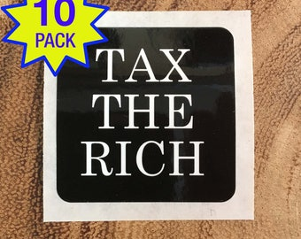 Tax The Rich - 10 Pack Stickers! Cheap & Free Ship! -  Wealth Inequality - Political stickers