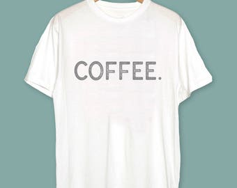 Coffee T-Shirt - COFFEE shirt - Coffee Lovers T-Shirt - Gift COFFEE Funny Shirt Coffee T Shirt Funny shirts Coffee Mug